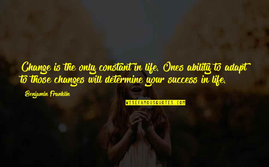 Life Constant Change Quotes By Benjamin Franklin: Change is the only constant in life. Ones