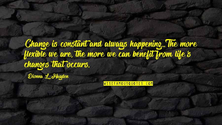 Life Constant Change Quotes By Dionna L. Hayden: Change is constant and always happening...The more flexible