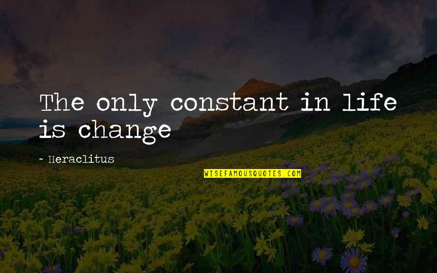 Life Constant Change Quotes By Heraclitus: The only constant in life is change