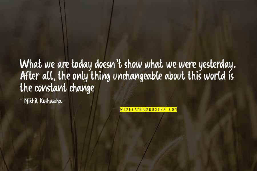 Life Constant Change Quotes By Nikhil Kushwaha: What we are today doesn't show what we