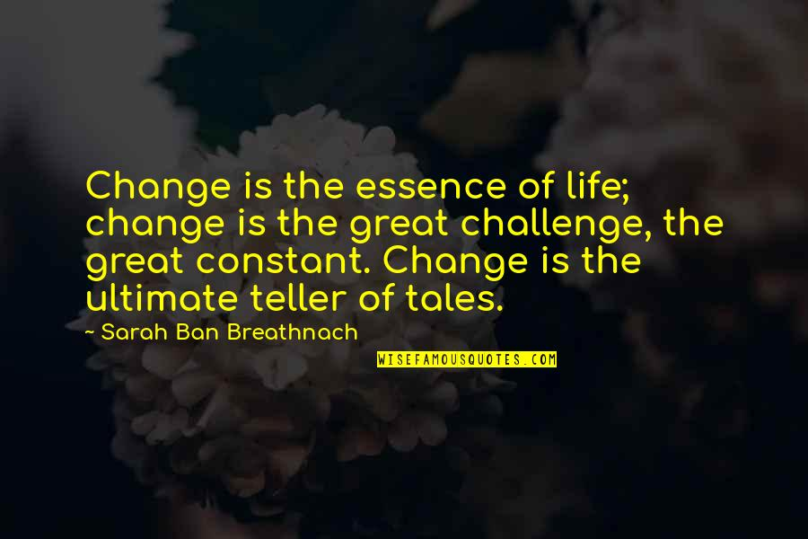Life Constant Change Quotes By Sarah Ban Breathnach: Change is the essence of life; change is