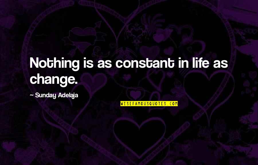 Life Constant Change Quotes By Sunday Adelaja: Nothing is as constant in life as change.