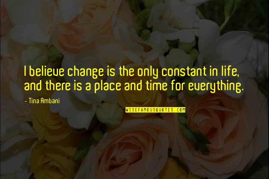 Life Constant Change Quotes By Tina Ambani: I believe change is the only constant in
