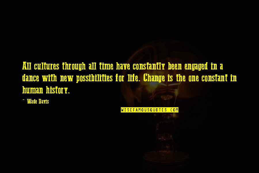 Life Constant Change Quotes By Wade Davis: All cultures through all time have constantly been
