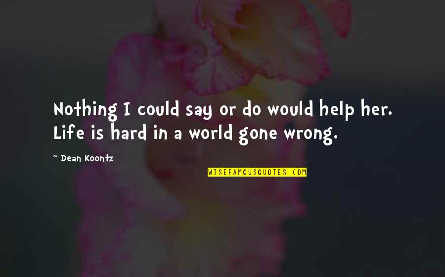 Life Could Be Hard Quotes By Dean Koontz: Nothing I could say or do would help