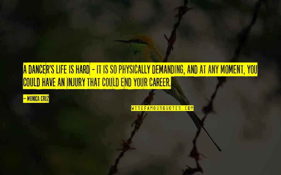 Life Could Be Hard Quotes By Monica Cruz: A dancer's life is hard - it is