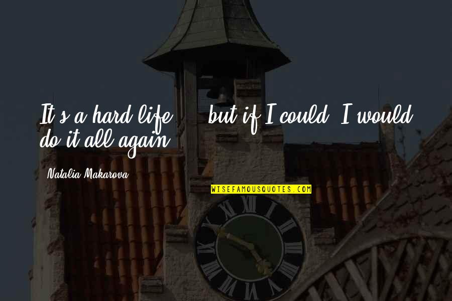 Life Could Be Hard Quotes By Natalia Makarova: It's a hard life ... but if I