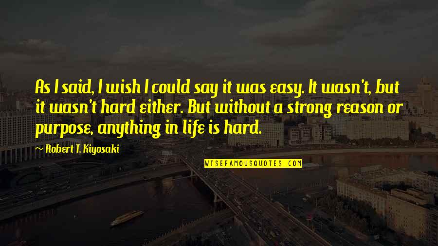 Life Could Be Hard Quotes By Robert T. Kiyosaki: As I said, I wish I could say