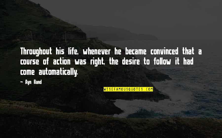 Life Course Quotes By Ayn Rand: Throughout his life, whenever he became convinced that