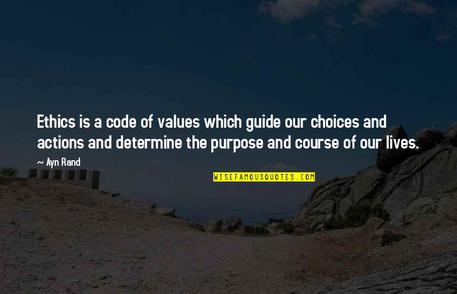 Life Course Quotes By Ayn Rand: Ethics is a code of values which guide