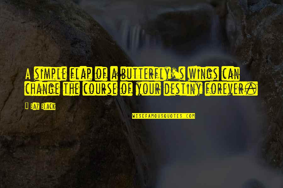 Life Course Quotes By Baz Black: A simple flap of a butterfly's wings can