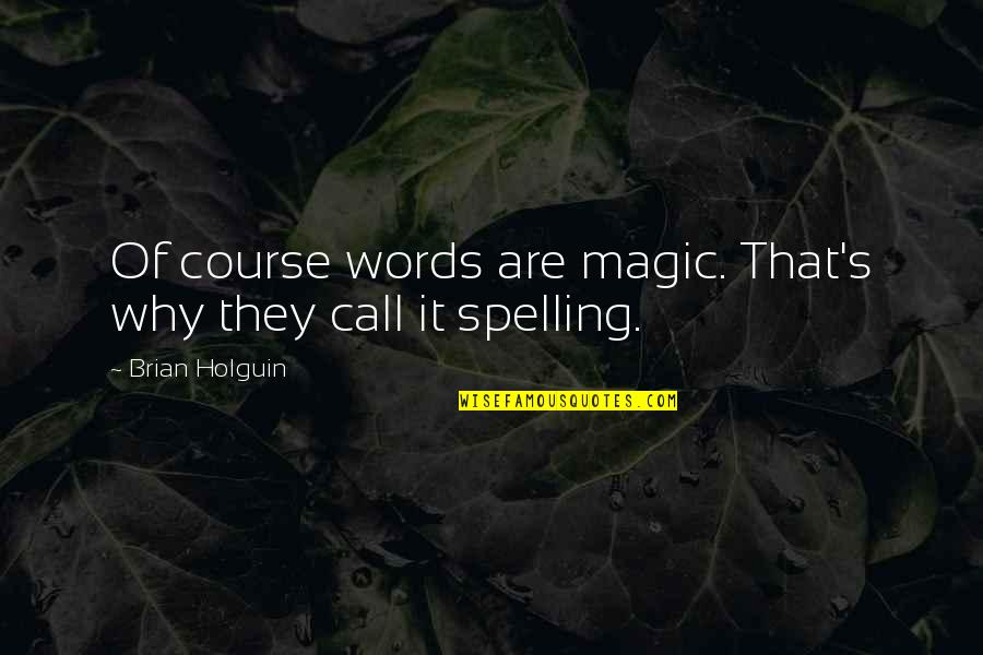 Life Course Quotes By Brian Holguin: Of course words are magic. That's why they