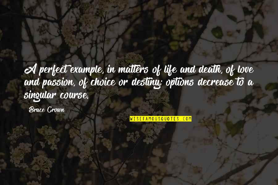 Life Course Quotes By Bruce Crown: A perfect example, in matters of life and