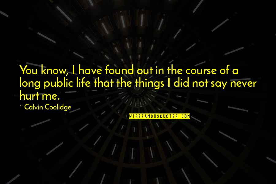 Life Course Quotes By Calvin Coolidge: You know, I have found out in the