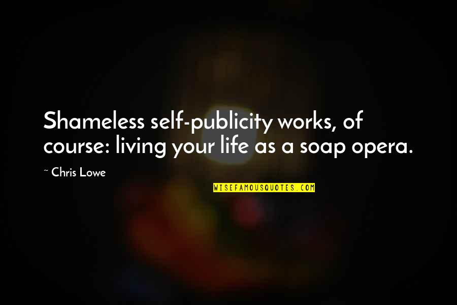 Life Course Quotes By Chris Lowe: Shameless self-publicity works, of course: living your life