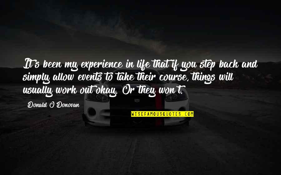 Life Course Quotes By Donald O'Donovan: It's been my experience in life that if