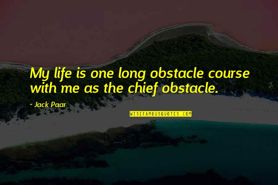 Life Course Quotes By Jack Paar: My life is one long obstacle course with