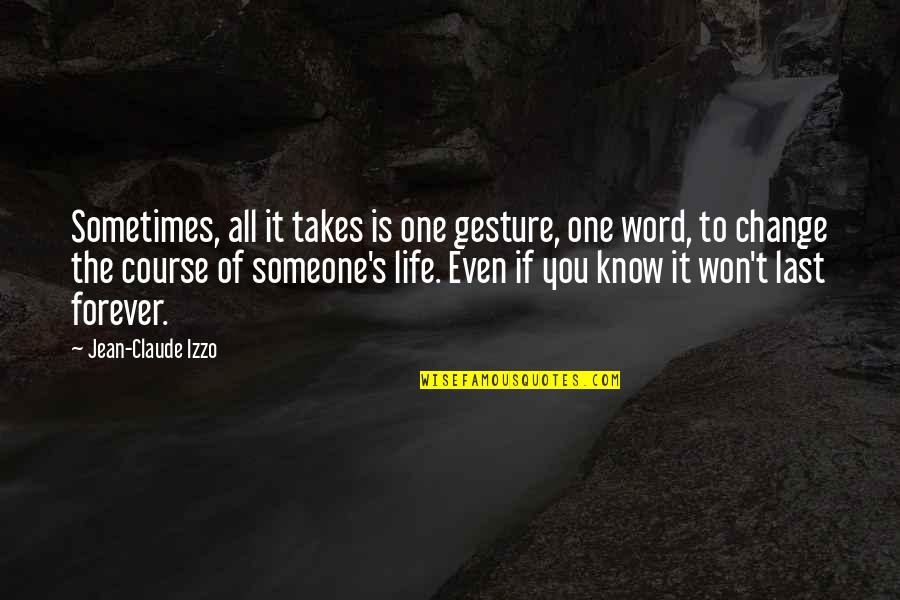 Life Course Quotes By Jean-Claude Izzo: Sometimes, all it takes is one gesture, one