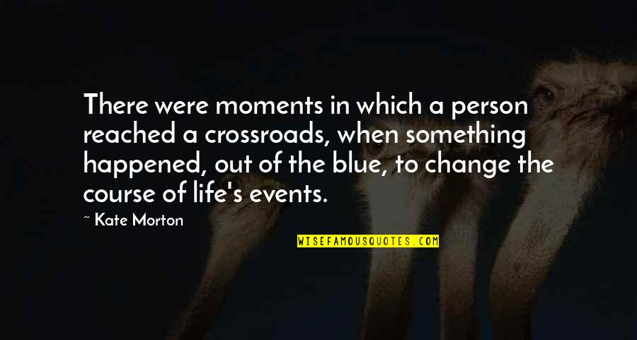 Life Course Quotes By Kate Morton: There were moments in which a person reached