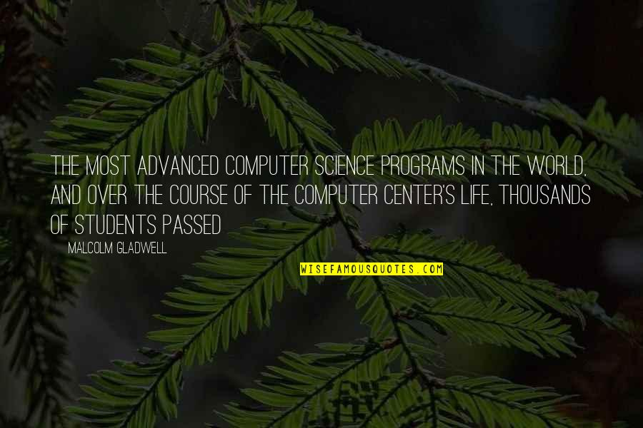 Life Course Quotes By Malcolm Gladwell: The most advanced computer science programs in the
