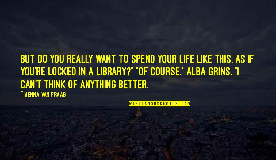 Life Course Quotes By Menna Van Praag: But do you really want to spend your