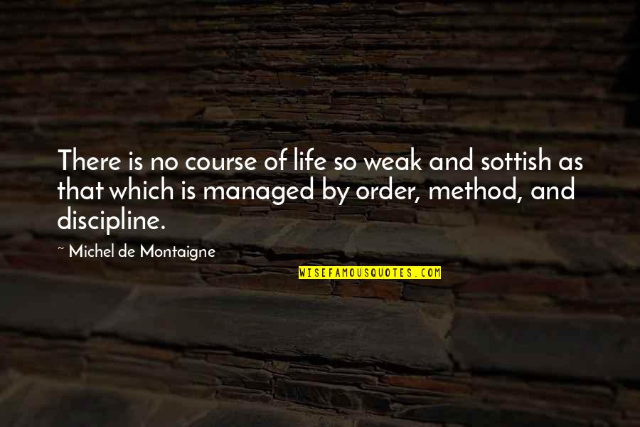Life Course Quotes By Michel De Montaigne: There is no course of life so weak