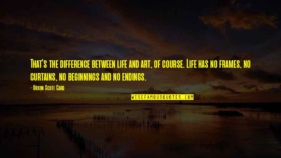 Life Course Quotes By Orson Scott Card: That's the difference between life and art, of