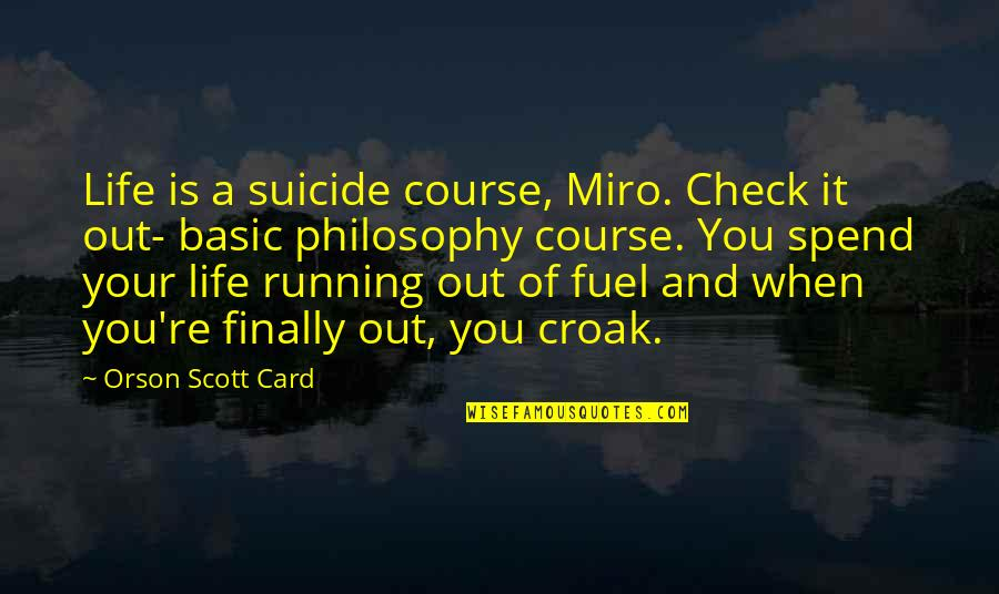 Life Course Quotes By Orson Scott Card: Life is a suicide course, Miro. Check it