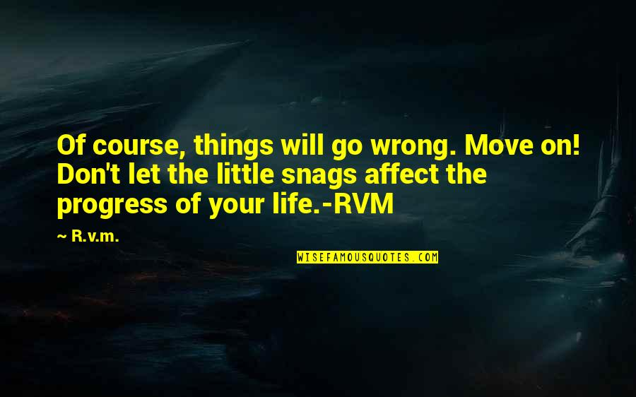 Life Course Quotes By R.v.m.: Of course, things will go wrong. Move on!