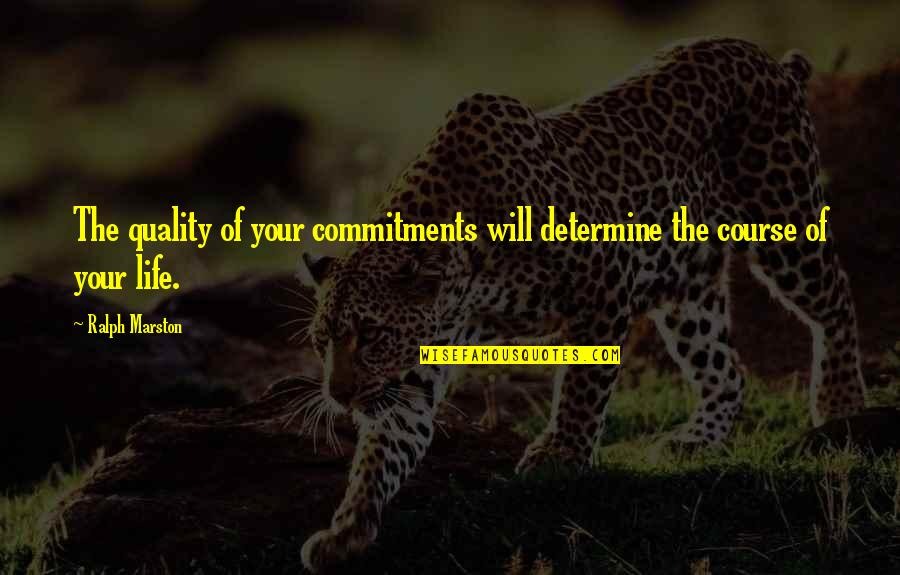 Life Course Quotes By Ralph Marston: The quality of your commitments will determine the