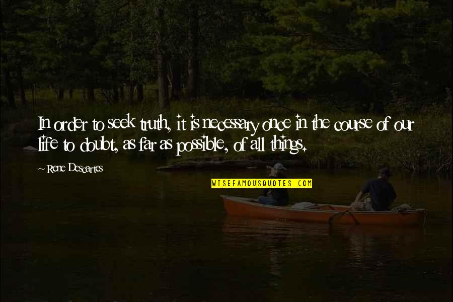 Life Course Quotes By Rene Descartes: In order to seek truth, it is necessary