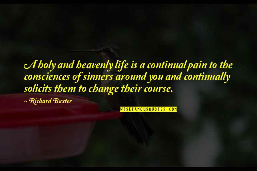 Life Course Quotes By Richard Baxter: A holy and heavenly life is a continual