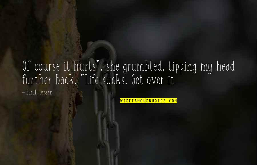 """Life Course Quotes By Sarah Dessen: Of course it hurts"""", she grumbled, tipping my"""