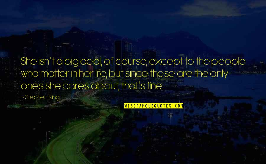 Life Course Quotes By Stephen King: She isn't a big deal, of course, except
