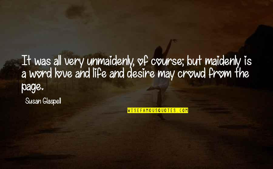 Life Course Quotes By Susan Glaspell: It was all very unmaidenly, of course; but