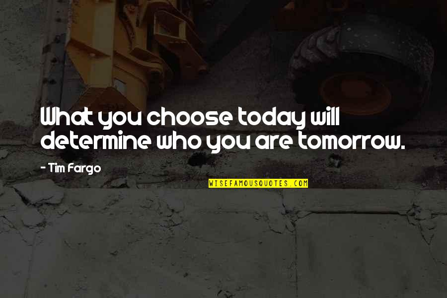 Life Course Quotes By Tim Fargo: What you choose today will determine who you