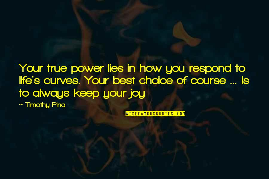 Life Course Quotes By Timothy Pina: Your true power lies in how you respond