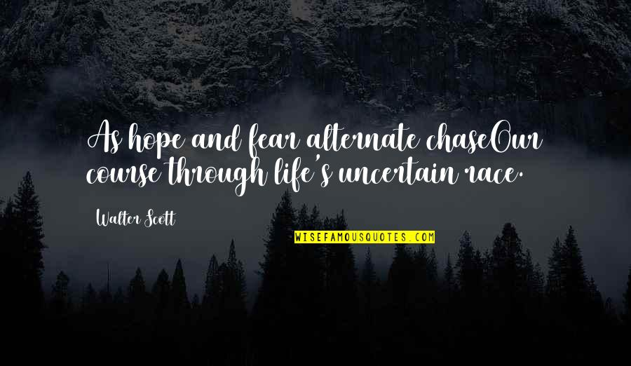 Life Course Quotes By Walter Scott: As hope and fear alternate chaseOur course through