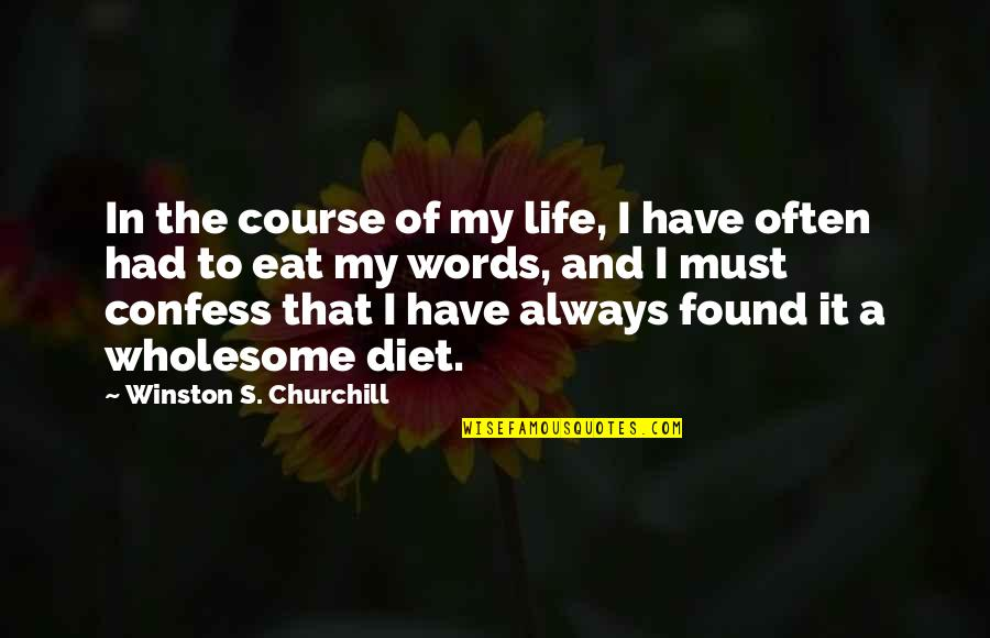 Life Course Quotes By Winston S. Churchill: In the course of my life, I have