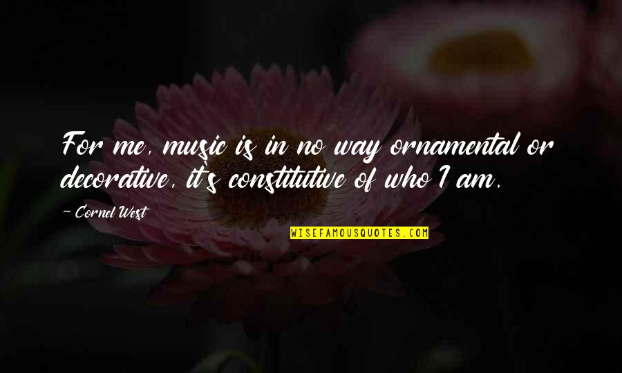 Life Cover Photo Quotes By Cornel West: For me, music is in no way ornamental