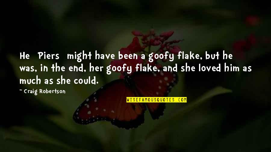 Life Cover Photo Quotes By Craig Robertson: He [Piers] might have been a goofy flake,