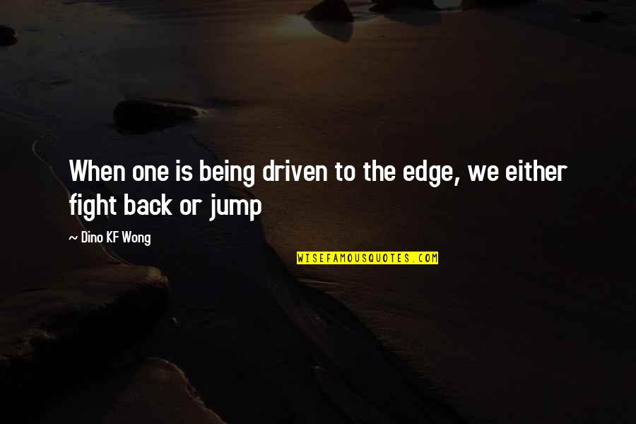 Life Cover Photo Quotes By Dino KF Wong: When one is being driven to the edge,