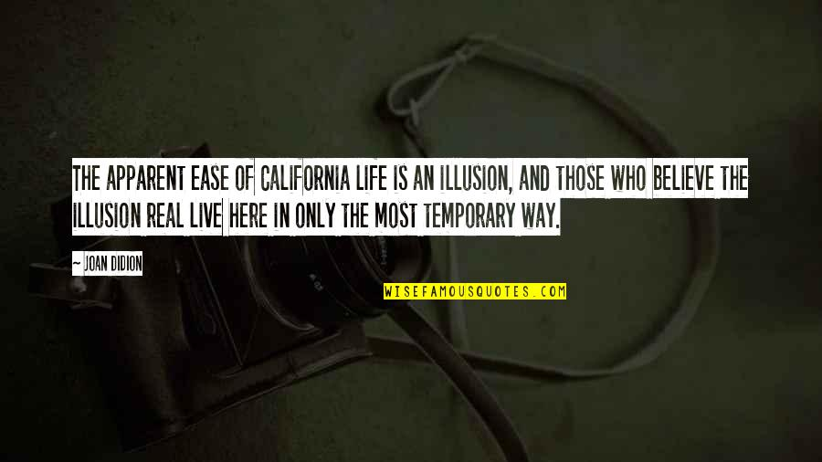 Life Cover Photo Quotes By Joan Didion: The apparent ease of California life is an