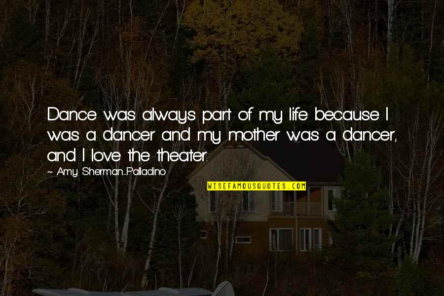 Life Dance Quotes By Amy Sherman-Palladino: Dance was always part of my life because
