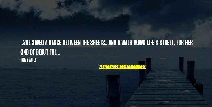 Life Dance Quotes By Bemy Wells: ...she saved a dance between the sheets...and a
