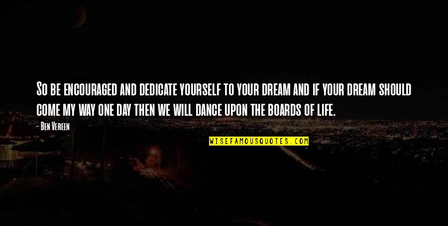 Life Dance Quotes By Ben Vereen: So be encouraged and dedicate yourself to your