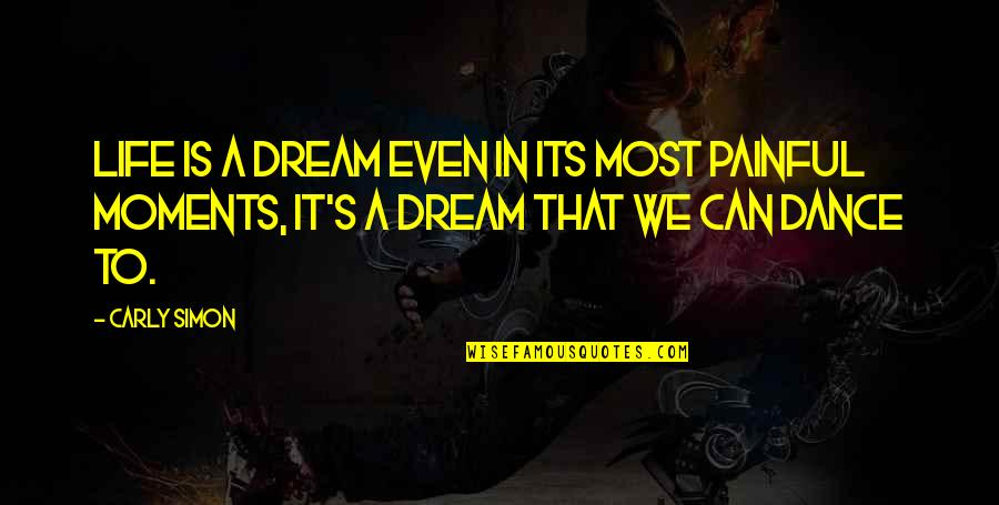 Life Dance Quotes By Carly Simon: Life is a dream even in its most