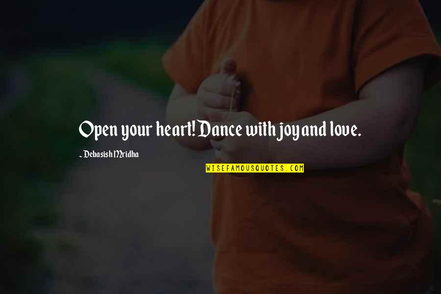 Life Dance Quotes By Debasish Mridha: Open your heart! Dance with joy and love.