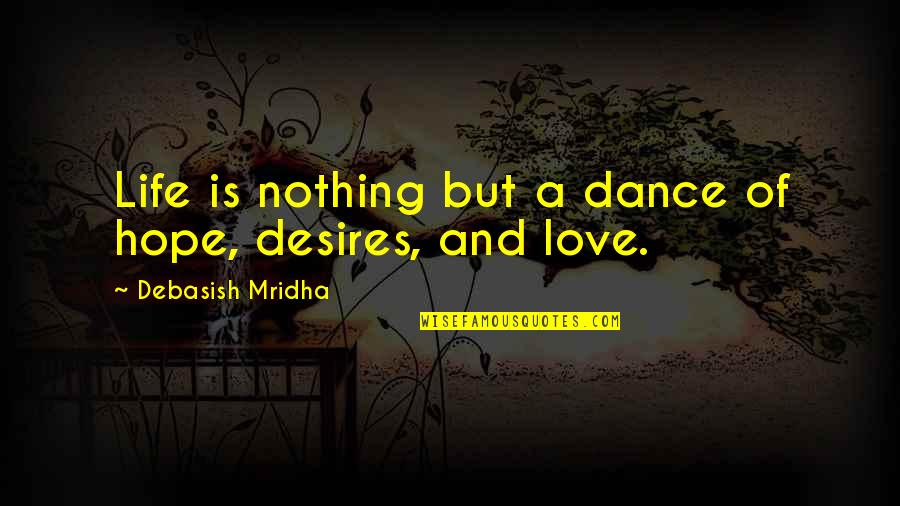 Life Dance Quotes By Debasish Mridha: Life is nothing but a dance of hope,