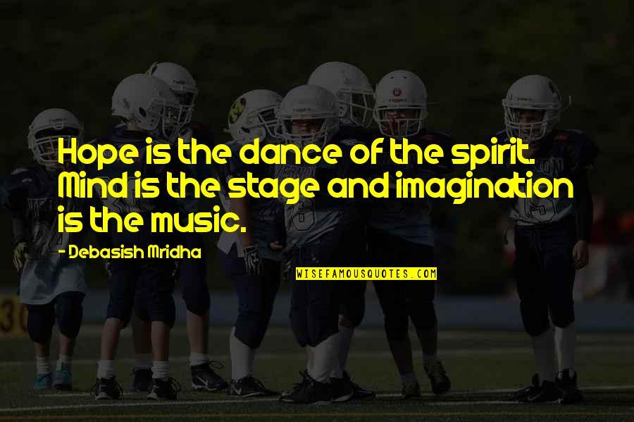 Life Dance Quotes By Debasish Mridha: Hope is the dance of the spirit. Mind